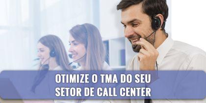 OTIMIZE O TMA DO SEU SETOR DE CALL CENTER